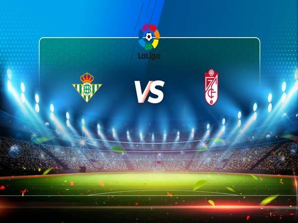 Nhận định Real Betis vs Granada, 02h00 ngày 11/05