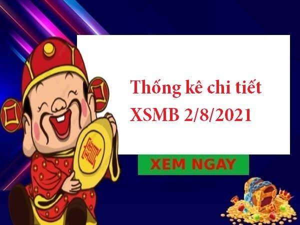 Thống kê chi tiết XSMB 2/8/2021